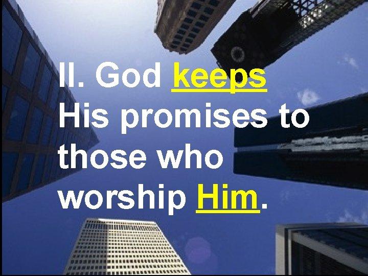 II. God keeps His promises to those who worship Him.