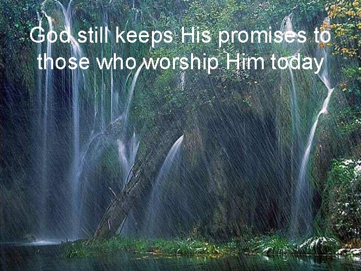 God still keeps His promises to those who worship Him today
