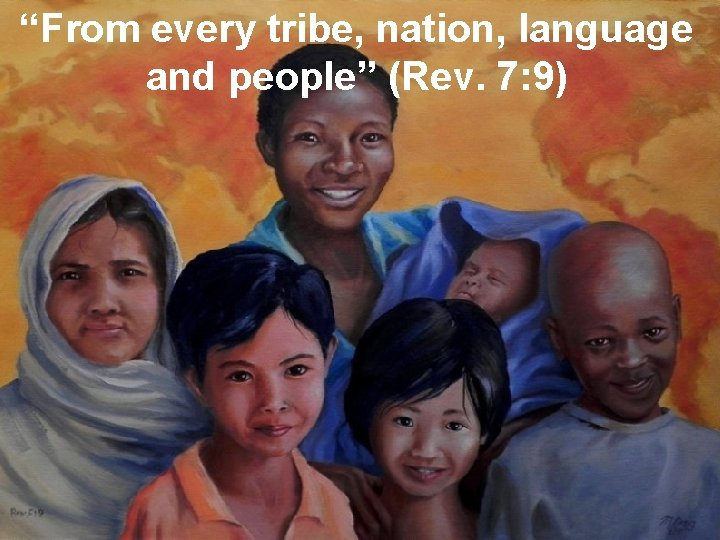 """""""From every tribe, nation, language and people"""" (Rev. 7: 9)"""