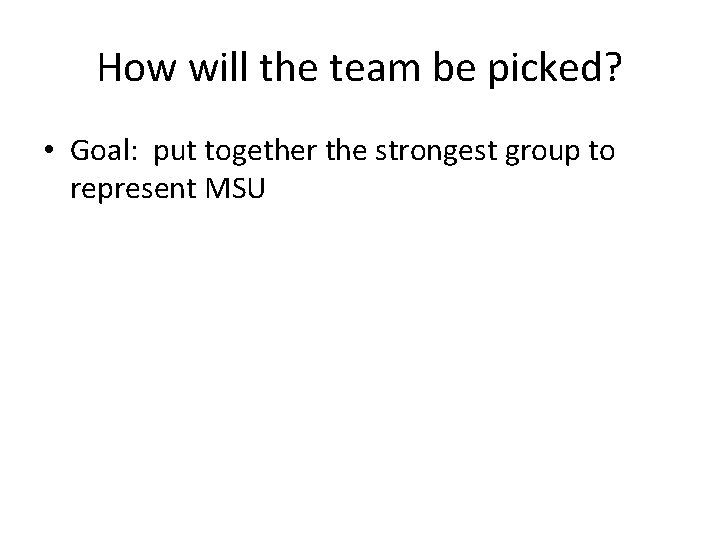 How will the team be picked? • Goal: put together the strongest group to