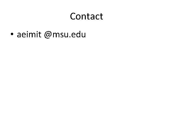 Contact • aeimit @msu. edu