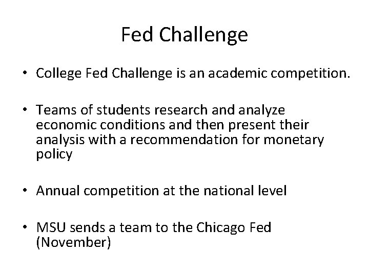 Fed Challenge • College Fed Challenge is an academic competition. • Teams of students