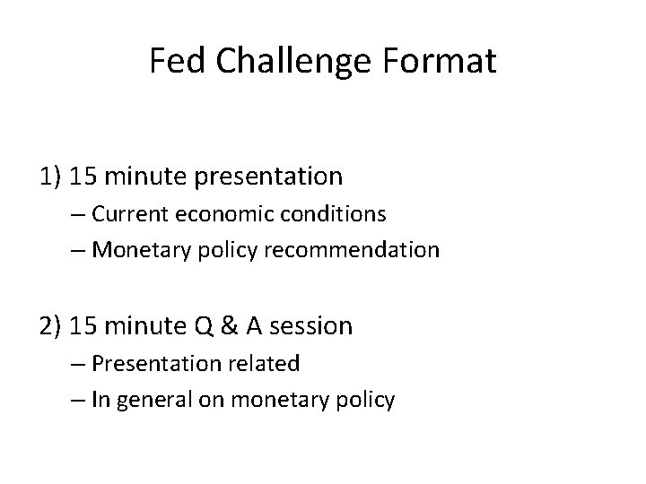 Fed Challenge Format 1) 15 minute presentation – Current economic conditions – Monetary policy