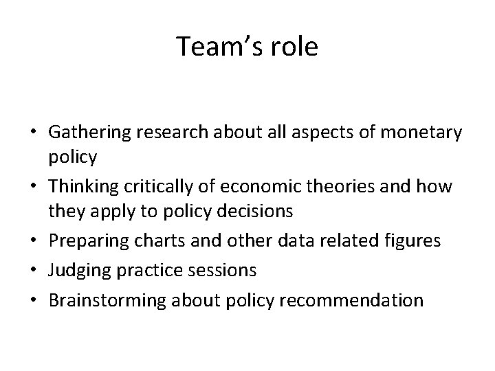 Team's role • Gathering research about all aspects of monetary policy • Thinking critically