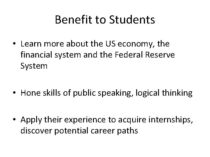 Benefit to Students • Learn more about the US economy, the financial system and