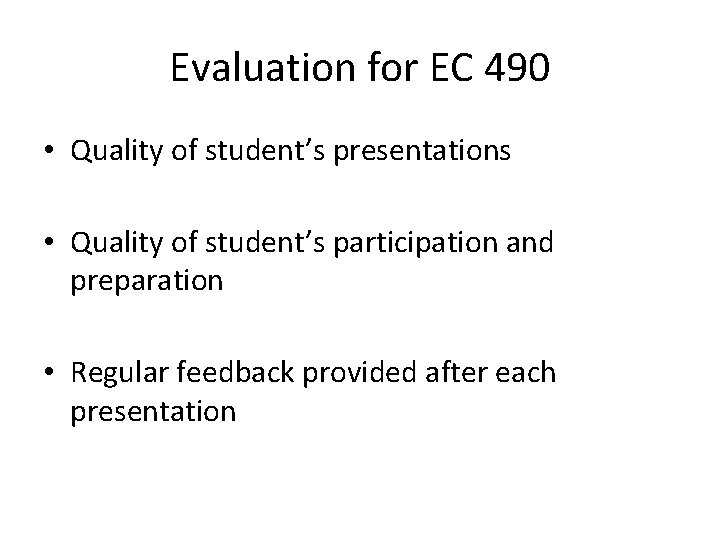 Evaluation for EC 490 • Quality of student's presentations • Quality of student's participation