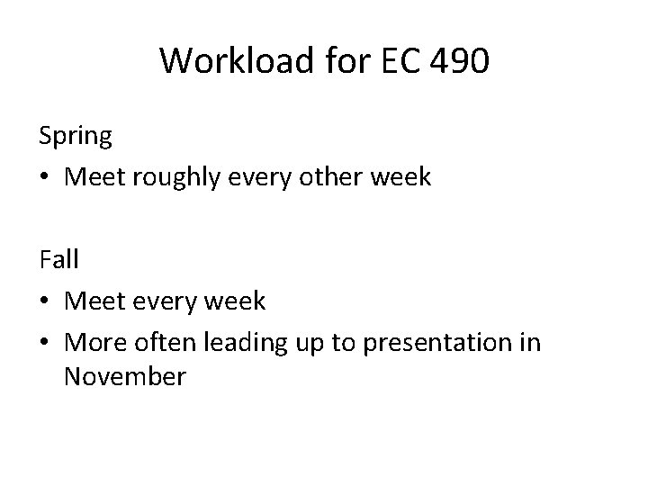 Workload for EC 490 Spring • Meet roughly every other week Fall • Meet