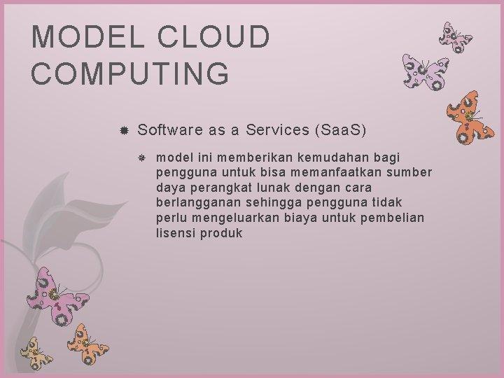 MODEL CLOUD COMPUTING Software as a Services (Saa. S) model ini memberikan kemudahan bagi