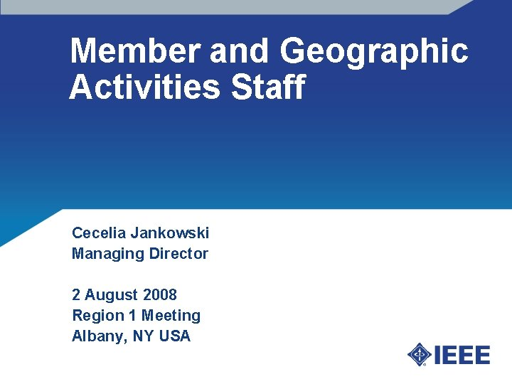 Member and Geographic Activities Staff Cecelia Jankowski Managing Director 2 August 2008 Region 1