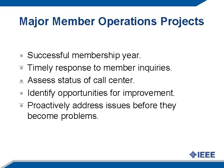 Major Member Operations Projects Successful membership year. Timely response to member inquiries. Assess status