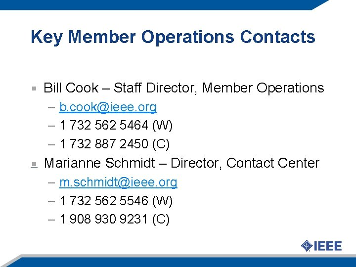 Key Member Operations Contacts Bill Cook – Staff Director, Member Operations – b. cook@ieee.