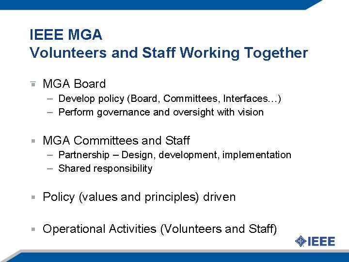 IEEE MGA Volunteers and Staff Working Together MGA Board – Develop policy (Board, Committees,