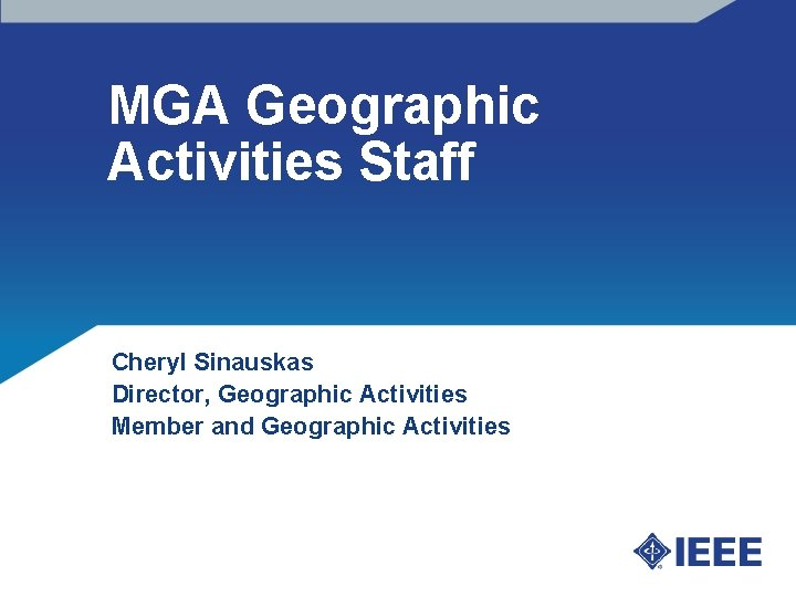 MGA Geographic Activities Staff Cheryl Sinauskas Director, Geographic Activities Member and Geographic Activities
