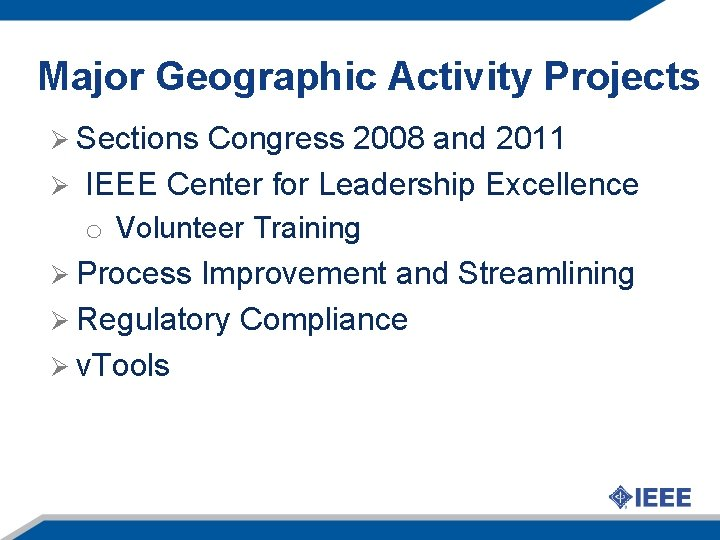 Major Geographic Activity Projects Ø Sections Congress 2008 and 2011 Ø IEEE Center for
