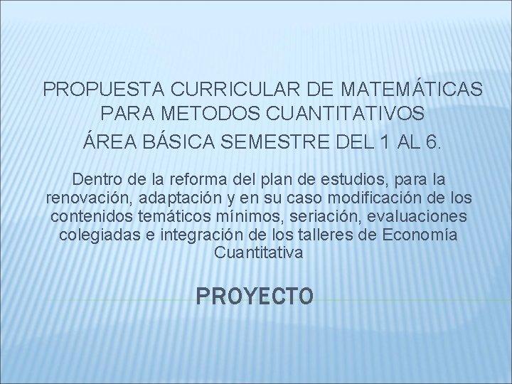 PROPUESTA CURRICULAR DE MATEMÁTICAS PARA METODOS CUANTITATIVOS ÁREA BÁSICA SEMESTRE DEL 1 AL 6.