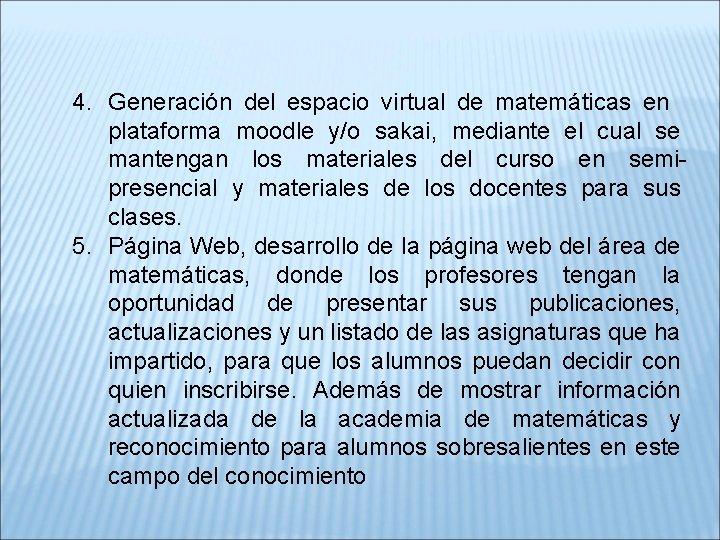 4. Generación del espacio virtual de matemáticas en plataforma moodle y/o sakai, mediante el