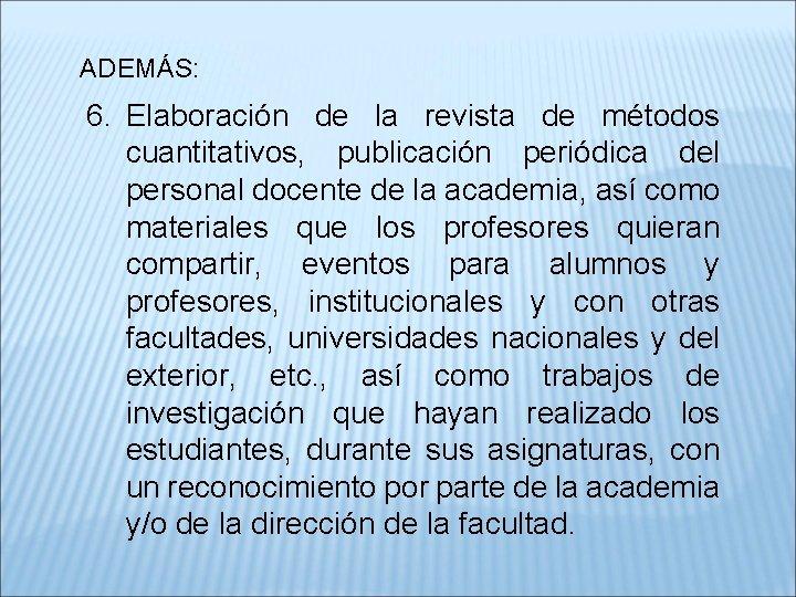ADEMÁS: 6. Elaboración de la revista de métodos cuantitativos, publicación periódica del personal docente