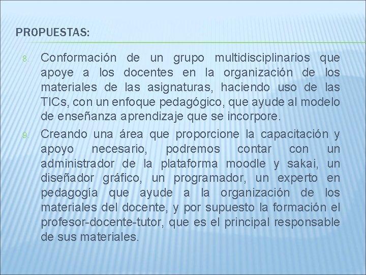 PROPUESTAS: 8. 9. Conformación de un grupo multidisciplinarios que apoye a los docentes en
