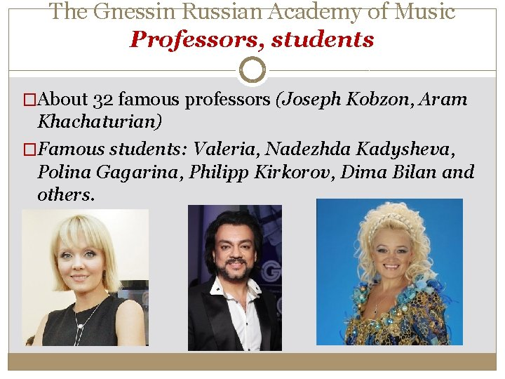 The Gnessin Russian Academy of Music Professors, students �About 32 famous professors (Joseph Kobzon,