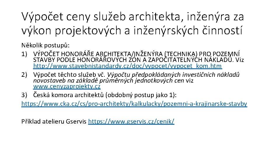 Výpočet ceny služeb architekta, inženýra za výkon projektových a inženýrských činností Několik postupů: 1)