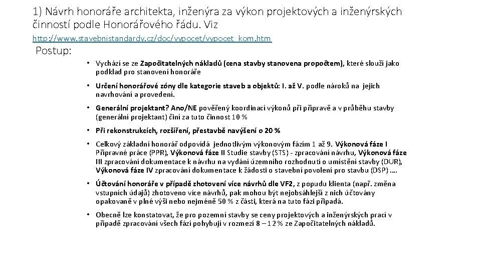 1) Návrh honoráře architekta, inženýra za výkon projektových a inženýrských činností podle Honorářového řádu.
