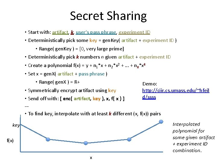 Secret Sharing • Start with: artifact, k, user's pass phrase, experiment ID • Deterministically