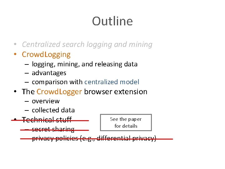 Outline • Centralized search logging and mining • Crowd. Logging – logging, mining, and