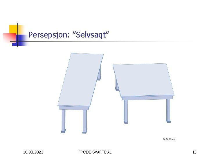 """Persepsjon: """"Selvsagt"""" 10. 03. 2021 FRODE SVARTDAL 12"""