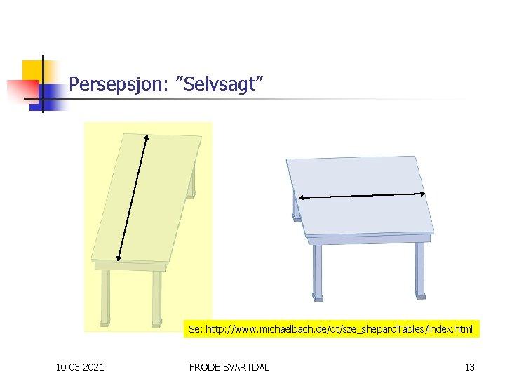 "Persepsjon: ""Selvsagt"" Se: http: //www. michaelbach. de/ot/sze_shepard. Tables/index. html 10. 03. 2021 FRODE SVARTDAL"