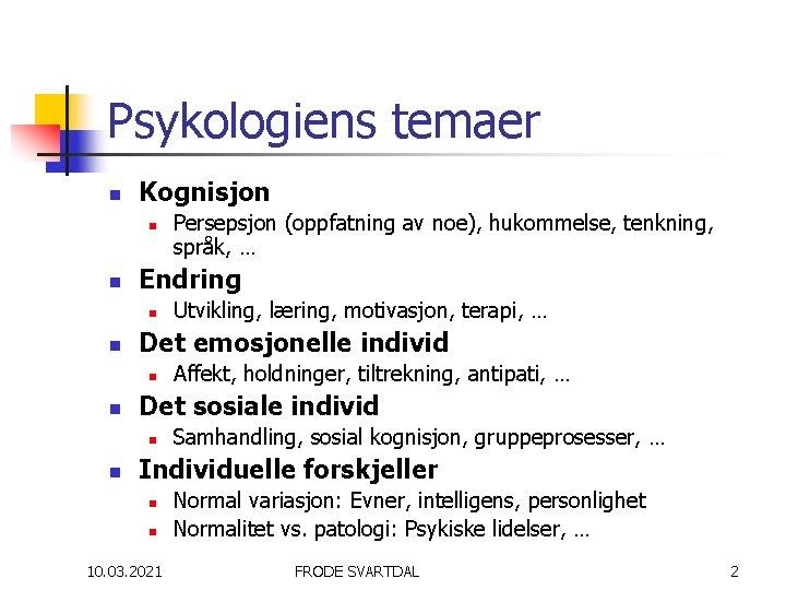 Psykologiens temaer n Kognisjon n n Endring n n Affekt, holdninger, tiltrekning, antipati, …