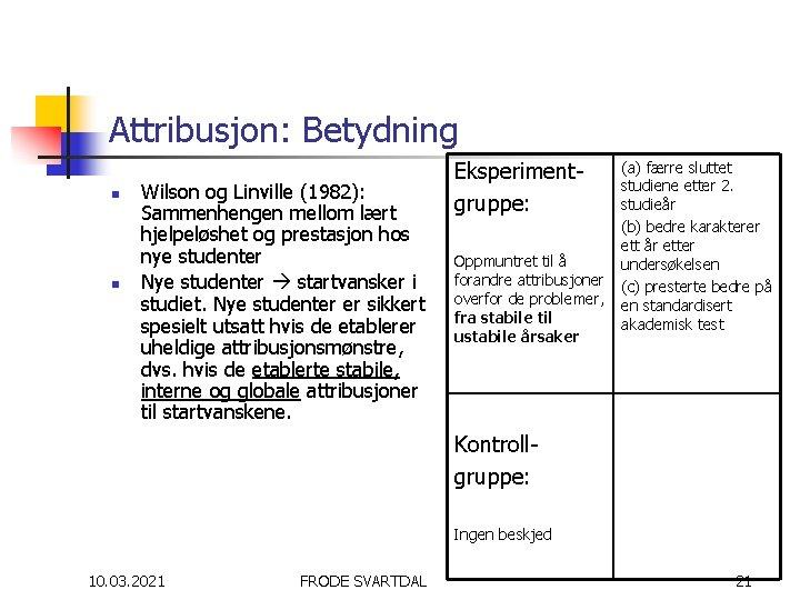 Attribusjon: Betydning n n Wilson og Linville (1982): Sammenhengen mellom lært hjelpeløshet og prestasjon