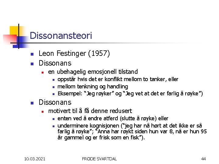 Dissonansteori n n Leon Festinger (1957) Dissonans n en ubehagelig emosjonell tilstand n n