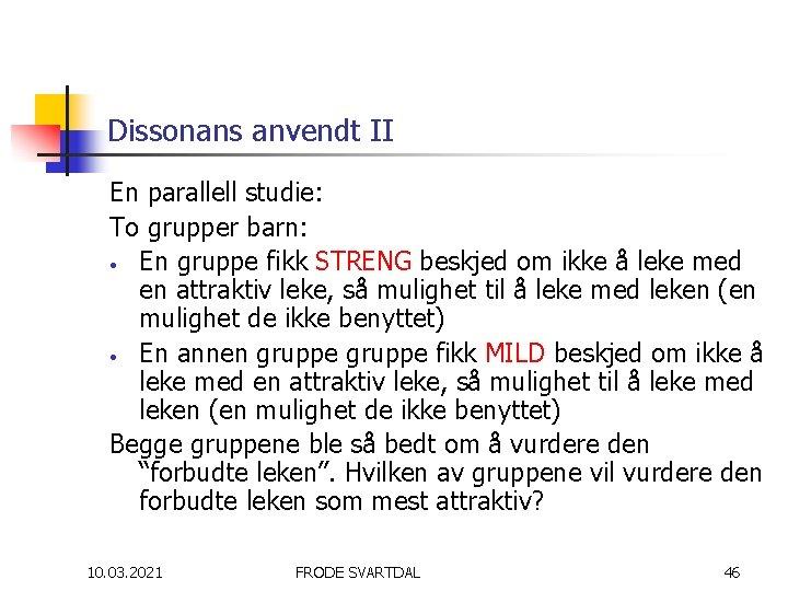 Dissonans anvendt II En parallell studie: To grupper barn: • En gruppe fikk STRENG