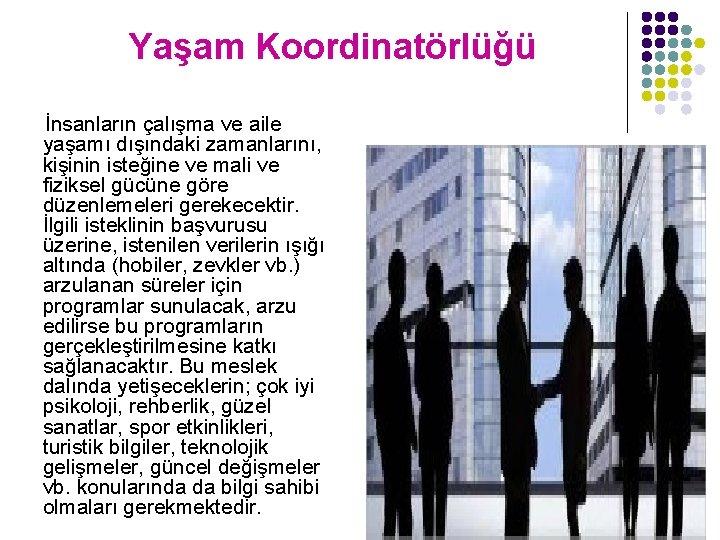 Yaşam Koordinatörlüğü İnsanların çalışma ve aile yaşamı dışındaki zamanlarını, kişinin isteğine ve mali ve
