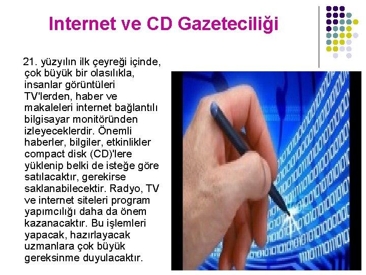 Internet ve CD Gazeteciliği 21. yüzyılın ilk çeyreği içinde, çok büyük bir olasılıkla, insanlar