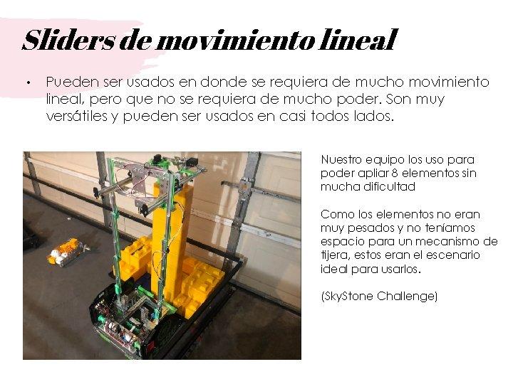 Sliders de movimiento lineal • Pueden ser usados en donde se requiera de mucho