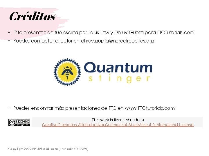 Créditos • Esta presentación fue escrita por Louis Law y Dhruv Gupta para FTCTutorials.