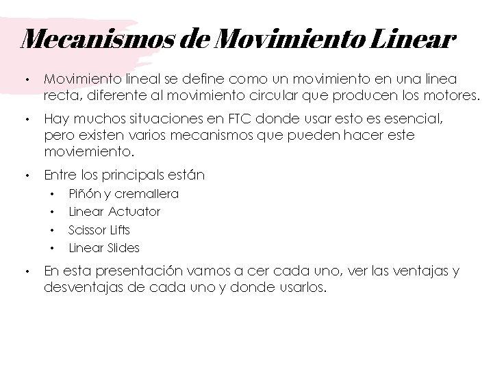 Mecanismos de Movimiento Linear • Movimiento lineal se define como un movimiento en una