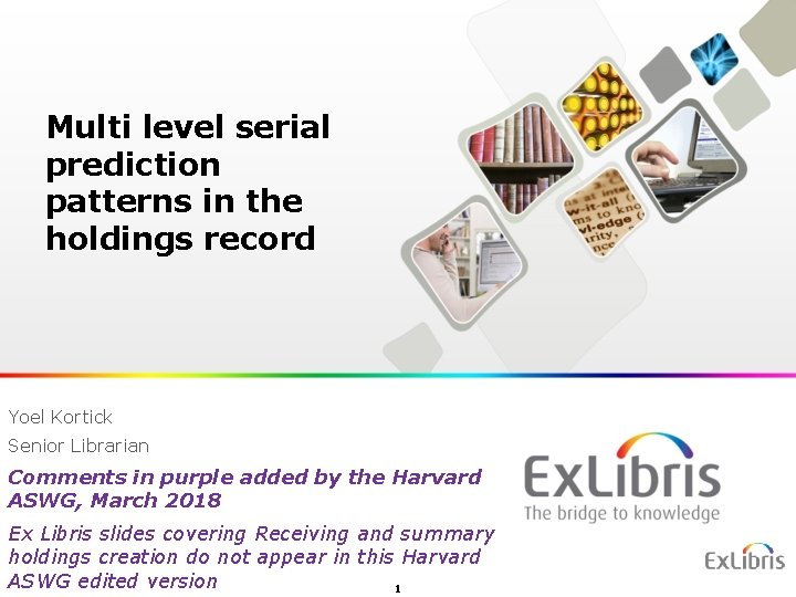 Multi level serial prediction patterns in the holdings record Yoel Kortick Senior Librarian Comments