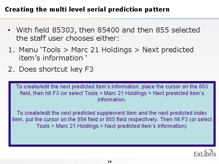 Creating the multi level serial prediction pattern • With field 85303, then 85400 and