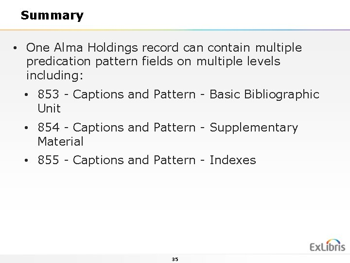 Summary • One Alma Holdings record can contain multiple predication pattern fields on multiple