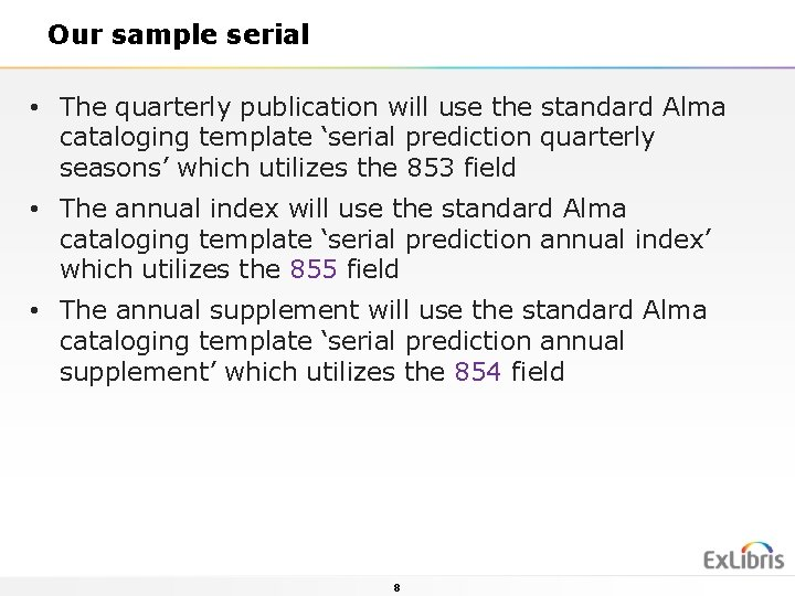 Our sample serial • The quarterly publication will use the standard Alma cataloging template