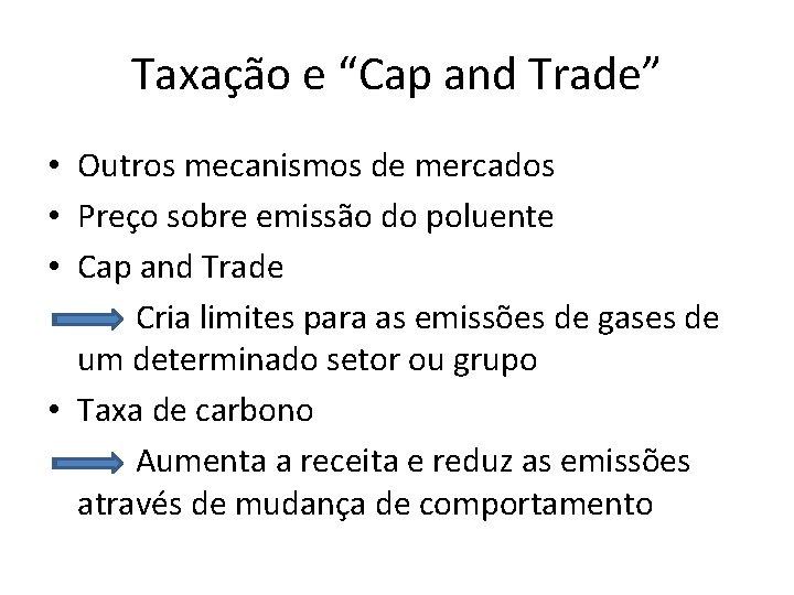 """Taxação e """"Cap and Trade"""" • Outros mecanismos de mercados • Preço sobre emissão"""