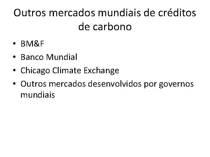 Outros mercados mundiais de créditos de carbono • • BM&F Banco Mundial Chicago Climate