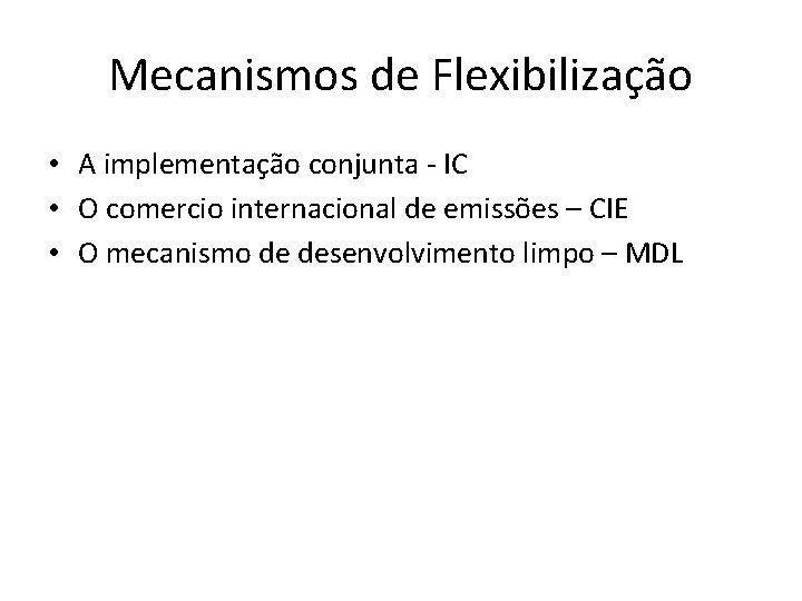 Mecanismos de Flexibilização • A implementação conjunta - IC • O comercio internacional de