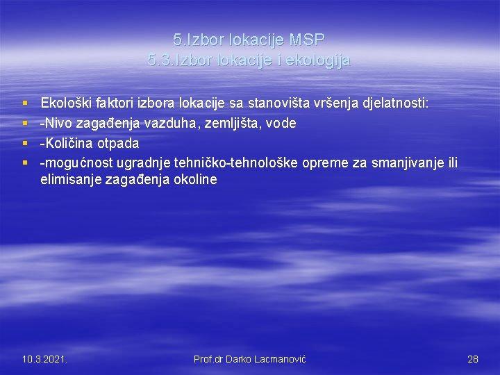 5. Izbor lokacije MSP 5. 3. Izbor lokacije i ekologija § § Ekološki faktori