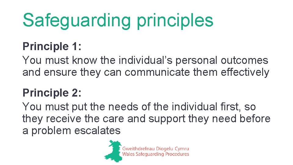 Safeguarding principles Principle 1: You must know the individual's personal outcomes and ensure they
