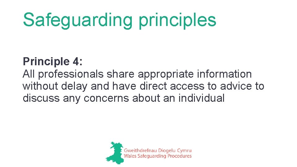 Safeguarding principles Principle 4: All professionals share appropriate information without delay and have direct