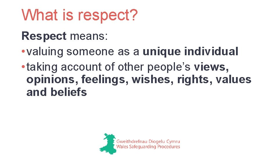 What is respect? Respect means: • valuing someone as a unique individual • taking