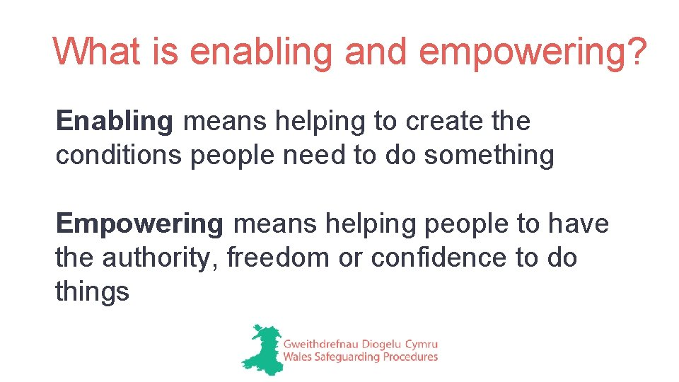 What is enabling and empowering? Enabling means helping to create the conditions people need